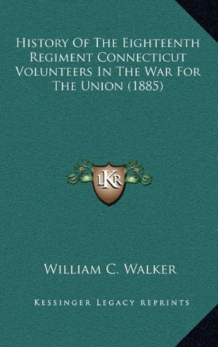 9781164448402: History Of The Eighteenth Regiment Connecticut Volunteers In The War For The Union (1885)
