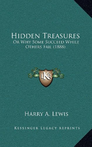 9781164448440: Hidden Treasures: Or Why Some Succeed While Others Fail (1888)