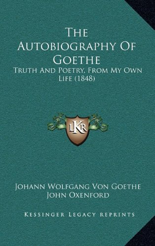 9781164448952: The Autobiography Of Goethe: Truth And Poetry, From My Own Life (1848)