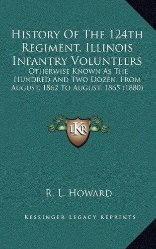 9781164449942: History Of The 124th Regiment, Illinois Infantry Volunteers: Otherwise Known As The Hundred And Two Dozen, From August, 1862 To August, 1865 (1880)