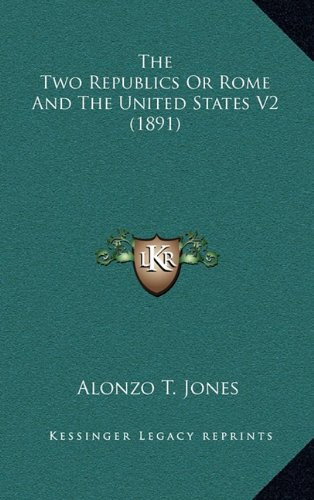 9781164451013: The Two Republics Or Rome And The United States V2 (1891)