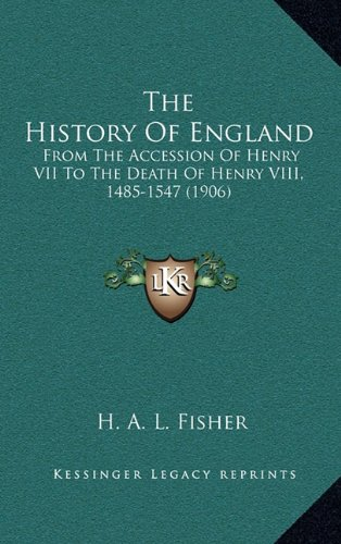 The History Of England: From The Accession Of Henry VII To The Death Of Henry VIII, 1485-1547 (1906) (9781164451563) by H. A. L. Fisher