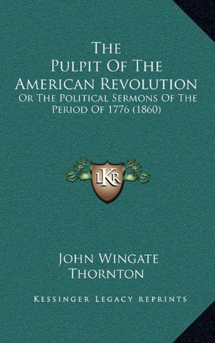 9781164451952: The Pulpit Of The American Revolution: Or The Political Sermons Of The Period Of 1776 (1860)