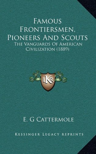 9781164451969: Famous Frontiersmen, Pioneers And Scouts: The Vanguards Of American Civilization (1889)