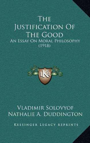 9781164452096: The Justification Of The Good: An Essay On Moral Philosophy (1918)