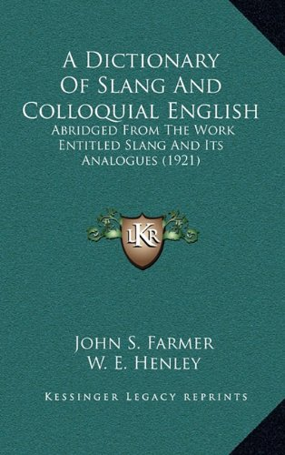 9781164452140: A Dictionary of Slang and Colloquial English: Abridged from the Work Entitled Slang and Its Analogues (1921)