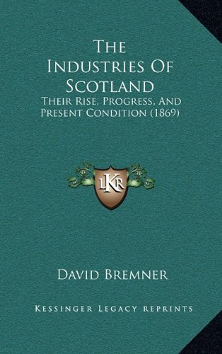 9781164452737: The Industries Of Scotland: Their Rise, Progress, And Present Condition (1869)