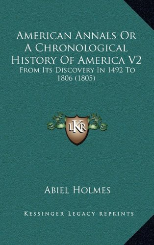 9781164452775: American Annals Or A Chronological History Of America V2: From Its Discovery In 1492 To 1806 (1805)