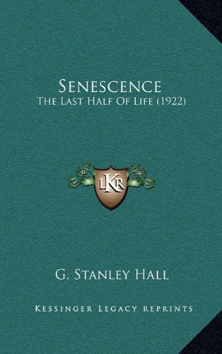 9781164453239: Senescence: The Last Half of Life (1922)