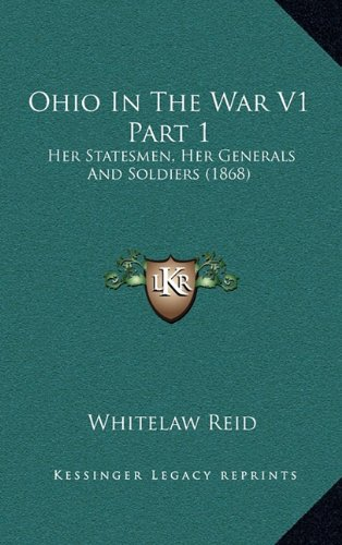 9781164454137: Ohio In The War V1 Part 1: Her Statesmen, Her Generals And Soldiers (1868)