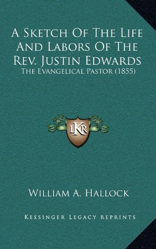 9781164454878: A Sketch Of The Life And Labors Of The Rev. Justin Edwards: The Evangelical Pastor (1855)
