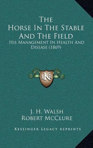9781164454915: The Horse In The Stable And The Field: His Management In Health And Disease (1869)