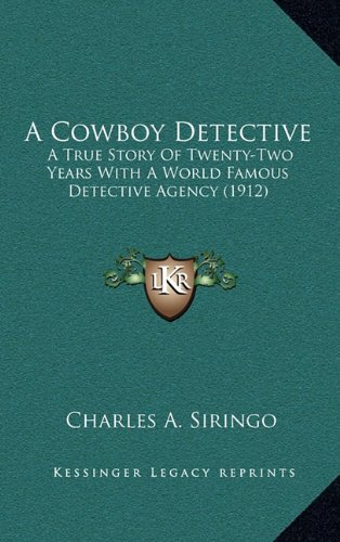 9781164456179: A Cowboy Detective: A True Story Of Twenty-Two Years With A World Famous Detective Agency (1912)
