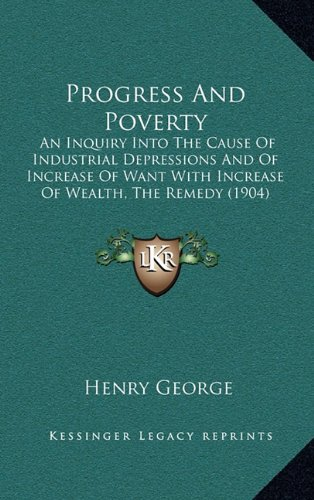 9781164459378: Progress And Poverty: An Inquiry Into The Cause Of Industrial Depressions And Of Increase Of Want With Increase Of Wealth, The Remedy (1904)