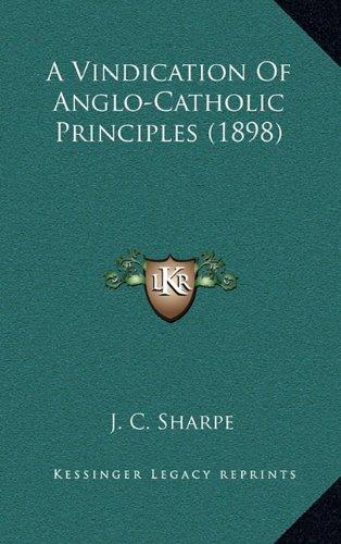 9781164459415: A Vindication Of Anglo-Catholic Principles (1898)
