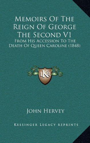 9781164460213: Memoirs Of The Reign Of George The Second V1: From His Accession To The Death Of Queen Caroline (1848)