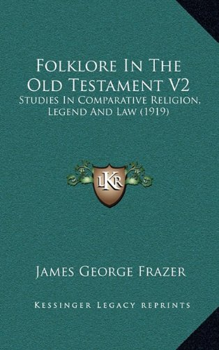 9781164460695: Folklore In The Old Testament V2: Studies In Comparative Religion, Legend And Law (1919)