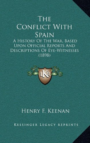 9781164460848: The Conflict With Spain: A History Of The War, Based Upon Official Reports And Descriptions Of Eye-Witnesses (1898)