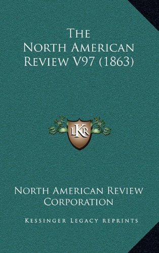 9781164461753: The North American Review V97 (1863)