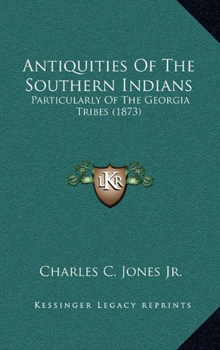 9781164462309: Antiquities Of The Southern Indians: Particularly Of The Georgia Tribes (1873)