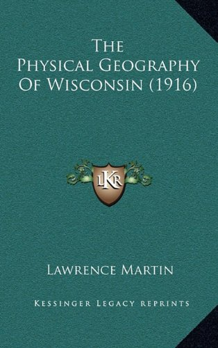 9781164463542: The Physical Geography Of Wisconsin (1916)
