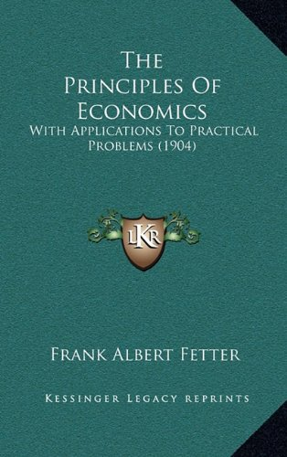 9781164463764: The Principles of Economics: With Applications to Practical Problems (1904)