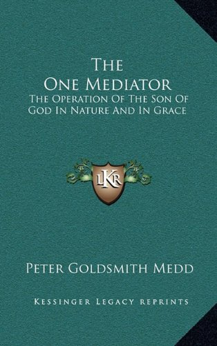 9781164463917: The One Mediator: The Operation Of The Son Of God In Nature And In Grace: Eight Lectures (1884)