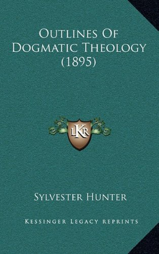 9781164464181: Outlines Of Dogmatic Theology (1895)