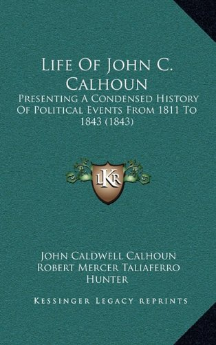9781164464587: Life Of John C. Calhoun: Presenting A Condensed History Of Political Events From 1811 To 1843 (1843)