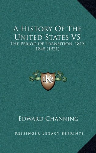9781164464631: A History Of The United States V5: The Period Of Transition, 1815-1848 (1921)