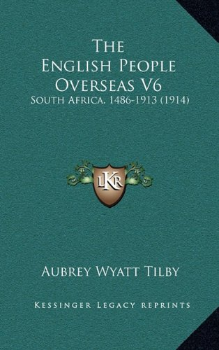 9781164465799: The English People Overseas V6: South Africa, 1486-1913 (1914)