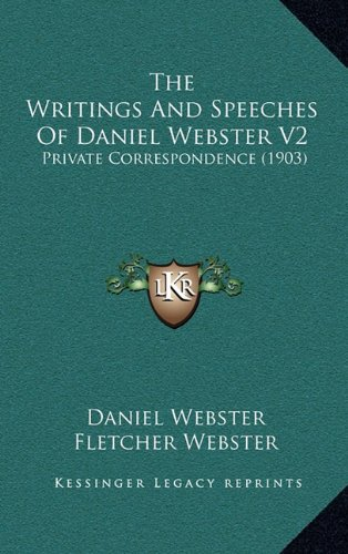 The Writings And Speeches Of Daniel Webster V2: Private Correspondence (1903) (1164465872) by Webster, Daniel