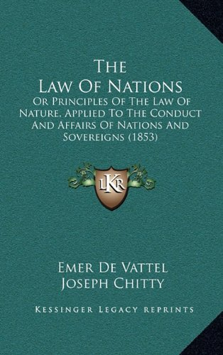 9781164466741: The Law Of Nations: Or Principles Of The Law Of Nature, Applied To The Conduct And Affairs Of Nations And Sovereigns (1853)