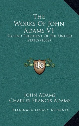 The Works Of John Adams V1: Second President Of The United States (1852) (9781164469216) by John Adams