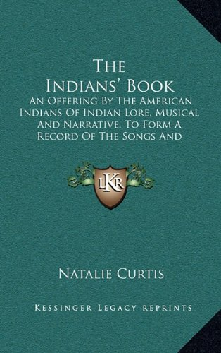 9781164469315: The Indians' Book: An Offering By The American Indians Of Indian Lore, Musical And Narrative, To Form A Record Of The Songs And Legends Of Their Race (1907)