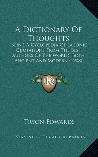 9781164470144: A Dictionary Of Thoughts: Being A Cyclopedia Of Laconic Quotations From The Best Authors Of The World, Both Ancient And Modern (1908)