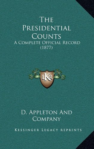 The Presidential Counts: A Complete Official Record (1877) (1164470272) by D. Appleton And Company