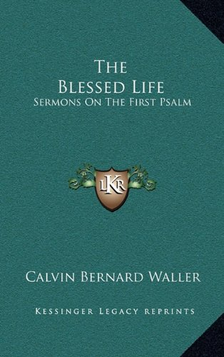 9781164471493: The Blessed Life: Sermons On The First Psalm