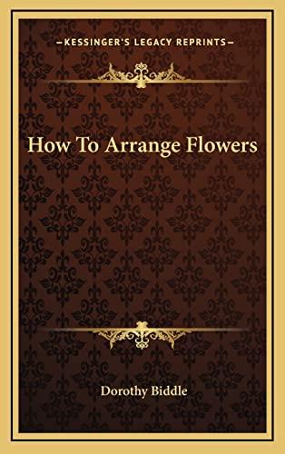 9781164471837: How To Arrange Flowers