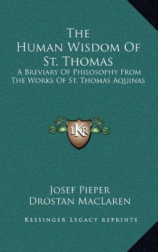 9781164473510: The Human Wisdom Of St. Thomas: A Breviary Of Philosophy From The Works Of St. Thomas Aquinas