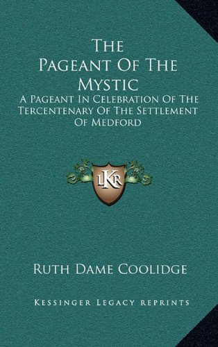 9781164473732: The Pageant Of The Mystic: A Pageant In Celebration Of The Tercentenary Of The Settlement Of Medford