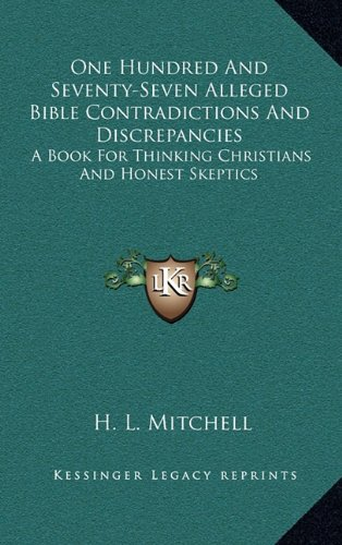 9781164473763: One Hundred And Seventy-Seven Alleged Bible Contradictions And Discrepancies: A Book For Thinking Christians And Honest Skeptics