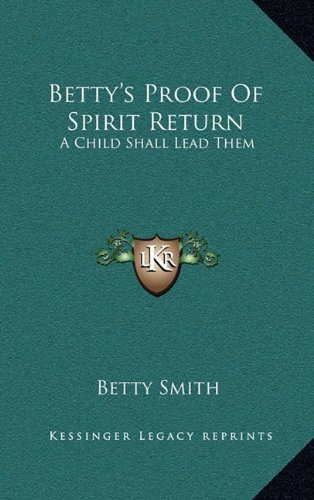 9781164474180: Betty's Proof Of Spirit Return: A Child Shall Lead Them