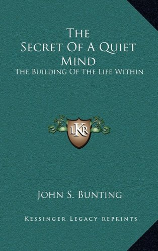 9781164474203: The Secret Of A Quiet Mind: The Building Of The Life Within