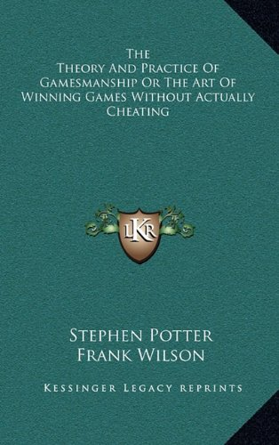 9781164474340: The Theory And Practice Of Gamesmanship Or The Art Of Winning Games Without Actually Cheating