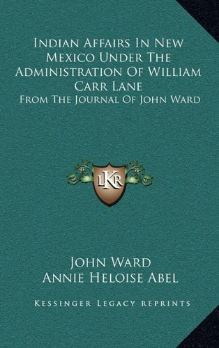 9781164475835: Indian Affairs In New Mexico Under The Administration Of William Carr Lane: From The Journal Of John Ward