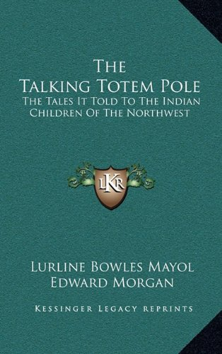 9781164476412: The Talking Totem Pole: The Tales It Told To The Indian Children Of The Northwest