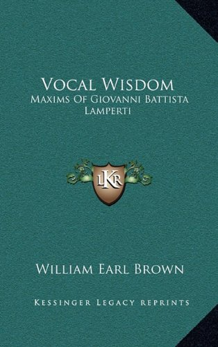 9781164477518: Vocal Wisdom: Maxims Of Giovanni Battista Lamperti