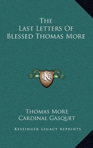 9781164478201: The Last Letters Of Blessed Thomas More