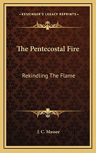9781164479758: The Pentecostal Fire: Rekindling The Flame